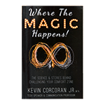 WHERE THE MAGIC HAPPENS!: THE SCIENCE & STORIES BEHIND CHALLENGING YOUR COMFORT ZONE