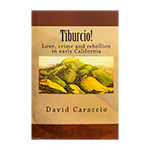 Tiburcio! Love, Crime and Rebellion in Early California