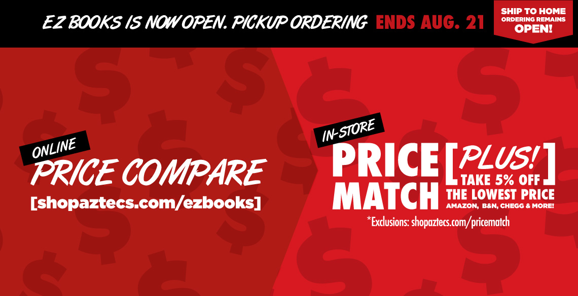 EZBooks ordering begins Aug. 6. Online Price Compare. Visit shopaztecs.com/ezbooks. In-store Price Match. Plus take 5% off the lowest price. Amazon, B&N, Chegg & more. *Exclusions: shopaztecs.com/pricematch