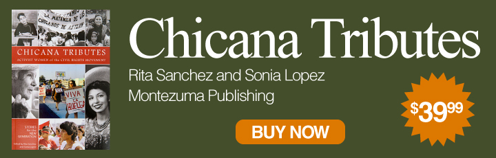 Chicana Tributes. Rita Sanchez and Sonia Lopez. Montezuma Publishing Buy Now. $39.99