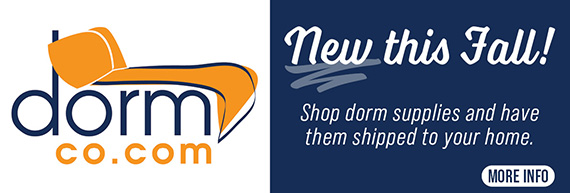 dormco.com New this fall! shop dorm supplies and have them shipped to your home. Visit for more info.