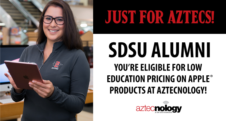 Just for Aztecs! SDSU Alumni. You're eligible for low education pricing on Apple products at Aztecnology.