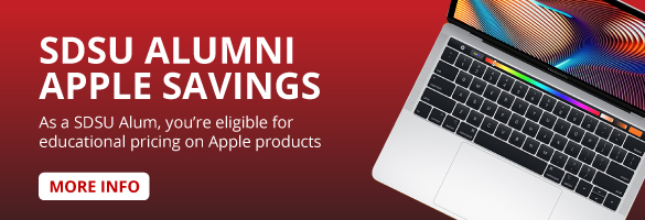 SDSU ALUMNI APPLE SAVINGS - As a SDSU Alum, you're eligible for education pricing on Apple products. Visit for more info.